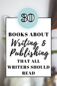 30+ Books About Writing And Publishing All Writers Should Read