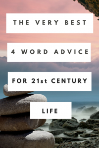 The very best 4 word advice for 21st Century life. Live your best life. #Advice #Life #LifeLessons #LivingWell #PersonalGrowth #SelfDevelopment #SelfCare