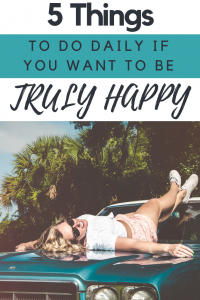 Five Things to Weave Into Your Daily Life If You Want to Be Truly Happy