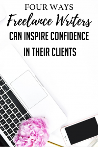 4 Ways Freelance Writers Can Inspire Confidence in Their Clients