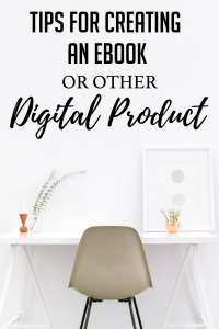Tips For Creating An Ebook or Other Digital Product
