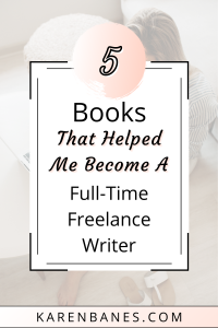 Five Books That Helped Me Become a Full-Time Freelance Writer